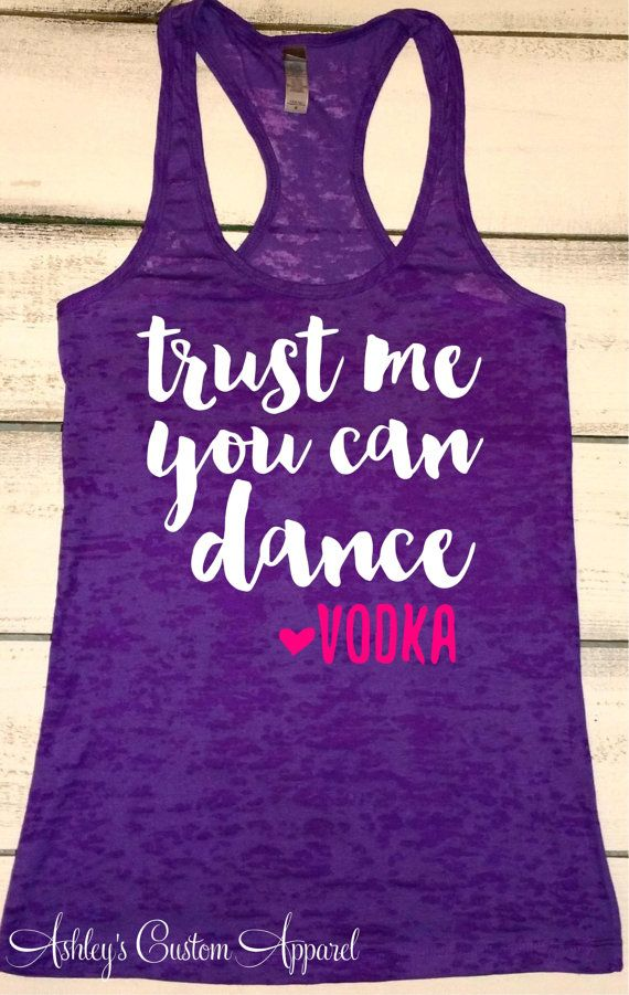Trust Me You Can Dance, Vodka Shirt, Funny Workout Tank, Shirts With Sayings, Funny Drinking Shirt, Alcohol Shirts, Concert Tank Top, Gifts  by AshleysCustomApparel