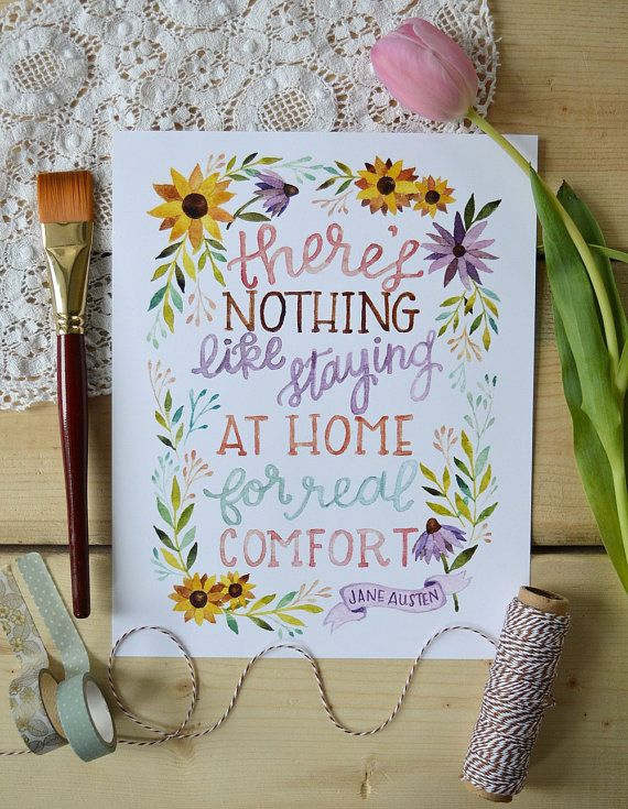 Spring Art, Jane Austen Quote, Jane Austen Art, Watercolor Quote Art, Book Art, Staying at Home- 8x10  I am a homebody at heart, so this quote