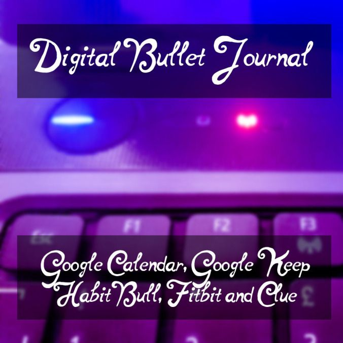 Digital Bullet Journal With Apps: Google Calendar, Google Keep, HabitBull, Fitbit and Clue Period Tracker
