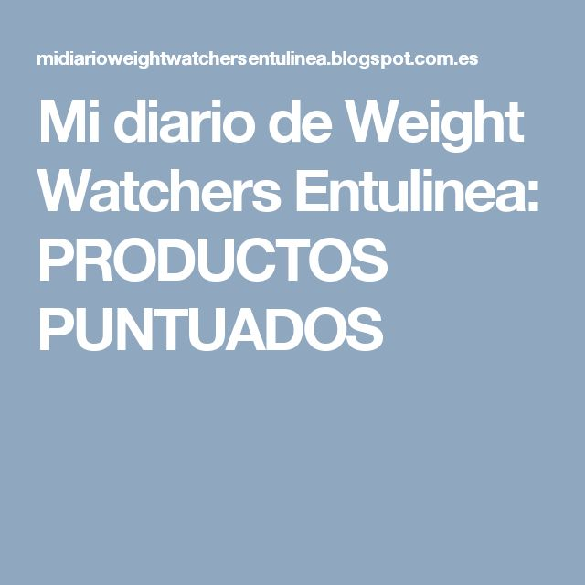 Mi diario de Weight Watchers Entulinea: PRODUCTOS PUNTUADOS