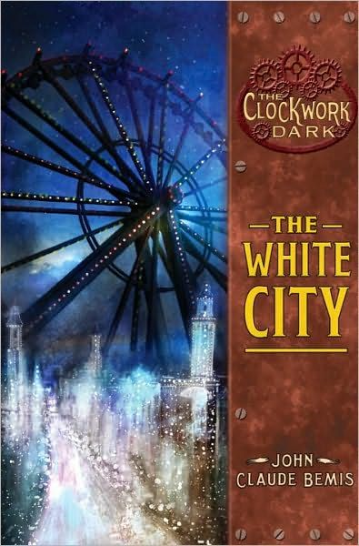 2011 John Claude Bemis - The White City (The Clockwork Dark, Book 3) [Random House 9780375855689] illustrator: Alexander Jansson #bookcover