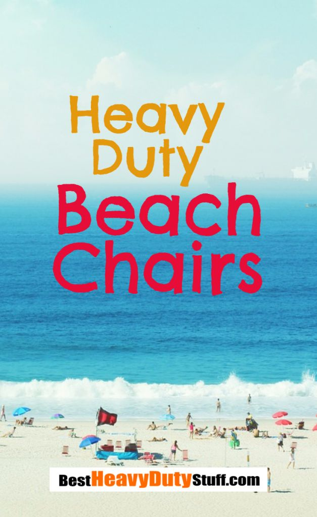 Heavy Duty Beach Chairs for  comfort.  Wide seats and are easy to get in and out of.