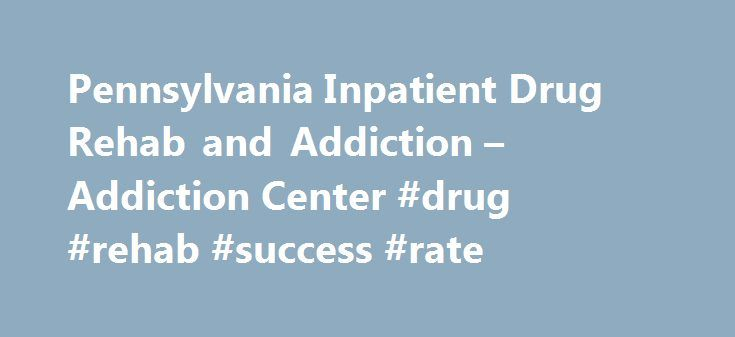Pennsylvania Inpatient Drug Rehab and Addiction – Addiction Center #drug #rehab #success #rate http://new-jersey.remmont.com/pennsylvania-inpatient-drug-rehab-and-addiction-addiction-center-drug-rehab-success-rate/  # Pennsylvania Inpatient Drug Rehab and Addiction Pennsylvania has the 14th highest drug overdose mortality rate in the U.S. The state also leads the nation in drug overdose deaths among young adult men ages 19-25. The most frequently abused drugs in Pennsylvania include: Many…