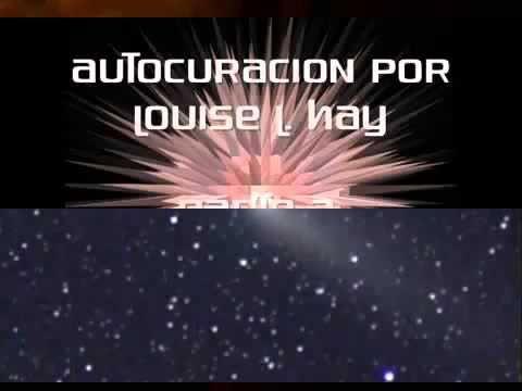 AUTOCURACION LOUISE L HAY PARTE 3 - YouTube
