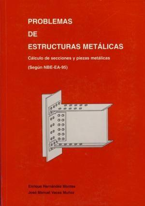 Libros Técnicos Online - PROBLEMAS DE ESTRUCTURAS METALICAS. Cálculo de secciones y Piezas metálicas