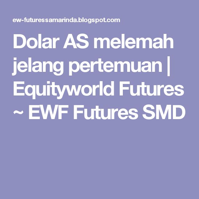 Dolar AS melemah jelang pertemuan   Equityworld Futures ~ EWF Futures SMD
