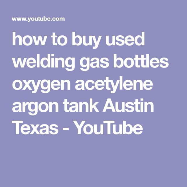 how to buy used welding gas bottles oxygen acetylene argon tank Austin Texas - YouTube
