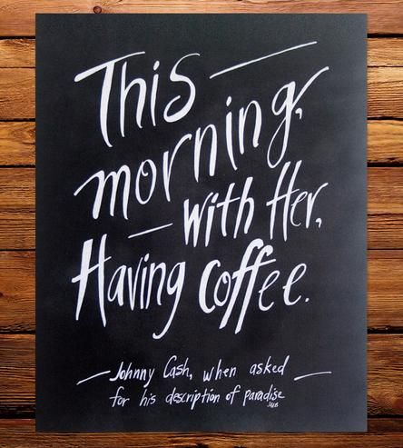 """This morning, with her, having coffee."" That's the response Johnny Cash gave when asked to describe paradise, and we'll be honest, it's making us swoon a little bit. The hand-drawn quote is carefully printed onto sturdy card stock that's ready for hangin'.  - Print of a hand-drawn design - Heavyweight white card stock - Measures 8"" x 10"""