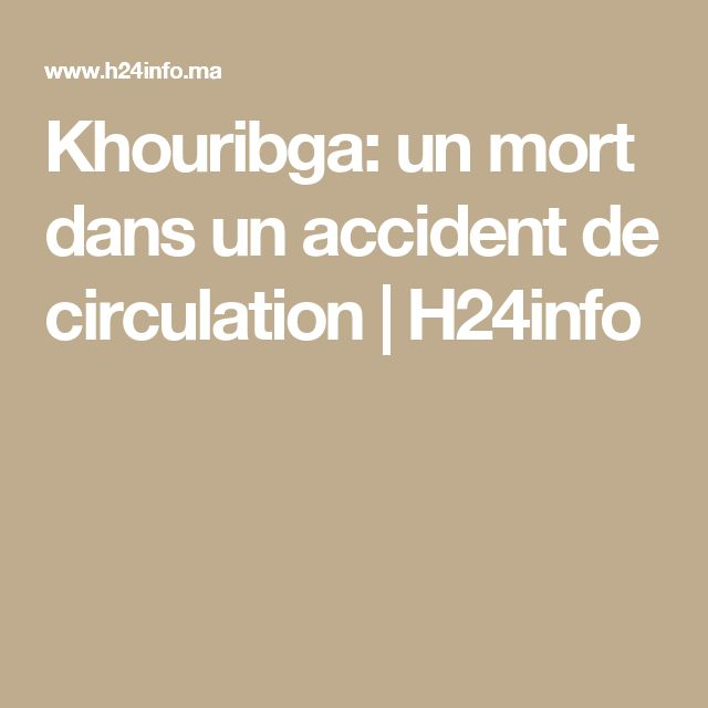Khouribga: un mort dans un accident de circulation | H24info