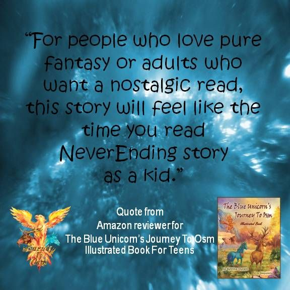 "Quote from Amazon reviewer for The Blue Unicorn's Journey To Osm Illustrated Book For Teens and older readers - ""For people who love pure fantasy or adults who want a nostalgic read, this story will feel like the time you read Never Ending story as a kid."""