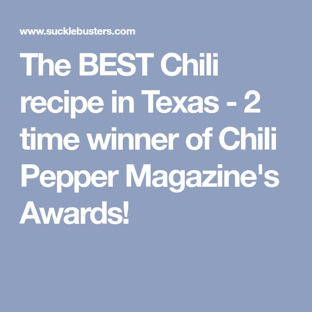 The BEST Chili recipe in Texas - 2 time winner of Chili Pepper Magazine's Awards!