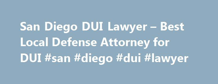 San Diego DUI Lawyer – Best Local Defense Attorney for DUI #san #diego #dui #lawyer http://arkansas.remmont.com/san-diego-dui-lawyer-best-local-defense-attorney-for-dui-san-diego-dui-lawyer/  # The San Diego California DUI Lawyers Association s certified Specialist. is proud to announce holding the best A+ rating from the BBB. For more information, click here. A San Diego DUI Attorney is given just ten (10) calendar days from your arrest date to request a San Diego DMV administrative…