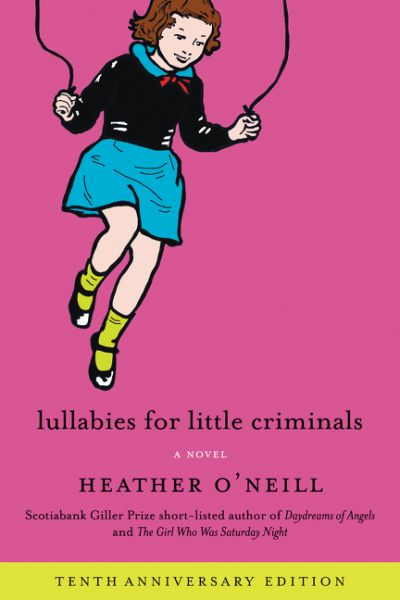 Lullabies for Little Criminals by Heather O'Neill, on sale April 4th! Lullabies for Little Criminals, Heather O'Neill's award-winning debut novel, is now available in a deluxe 10th Anniversary edition! In addition to being an in-house favourite, Lullabies for Little Criminals is also a former Canada Reads winner.