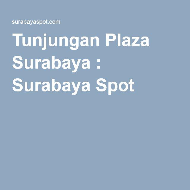 Tunjungan Plaza Surabaya : Surabaya Spot