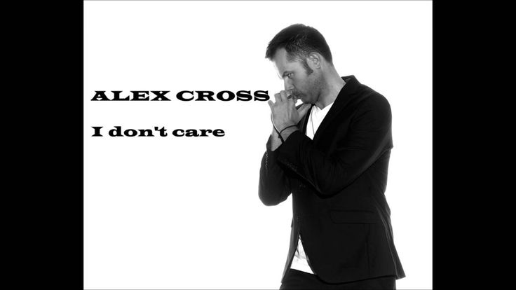 I DON'T CARE I ALEX CROSS