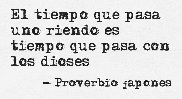 El tiempo que pasa uno riendo es tiempo que pasa con los dioses. #proverbiojapones