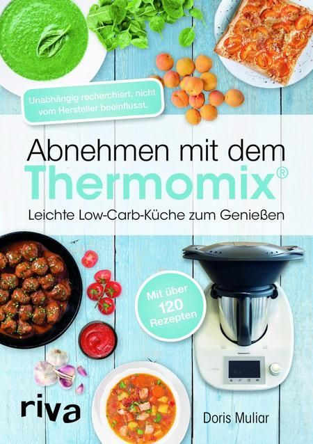 Abnehmen mit dem Thermomix: Tolle Rezepte für leckere Low-Carb-Gerichte