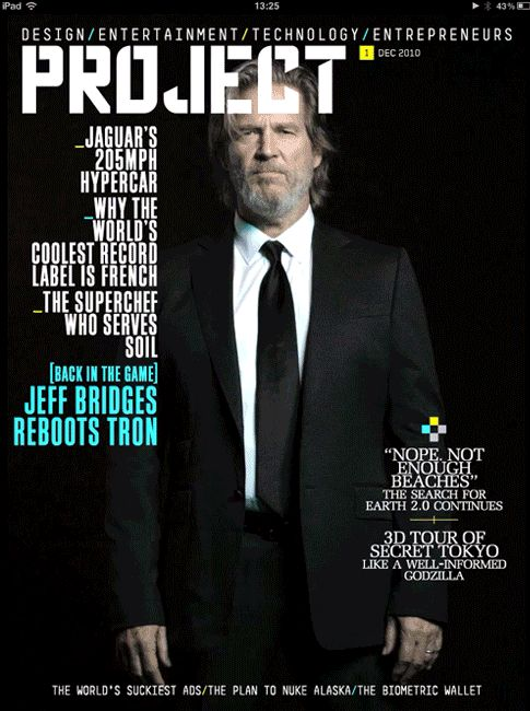 """iPad cover Jeff Bridges    The front cover of the first edition is an animated video of Jeff Bridges. This is a pretty sweet cover in keeping with the story: the remake of Tron.    British Richard Branson unveiled this magazine last week, specially designed for the iPad. It's called """"Project"""" and covers entertainment, design, technology and entrepreneurs.   Available now, it costs $2.99 a month in Apple's app store."""