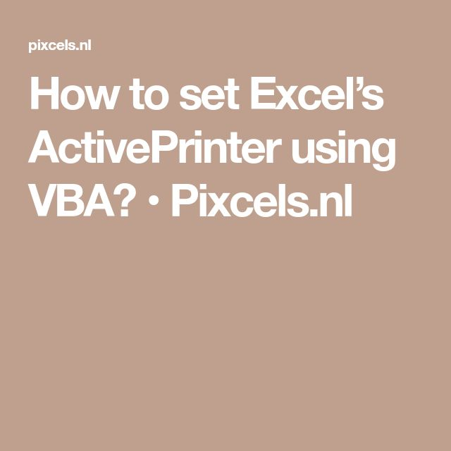 How to set Excel's ActivePrinter using VBA? • Pixcels.nl