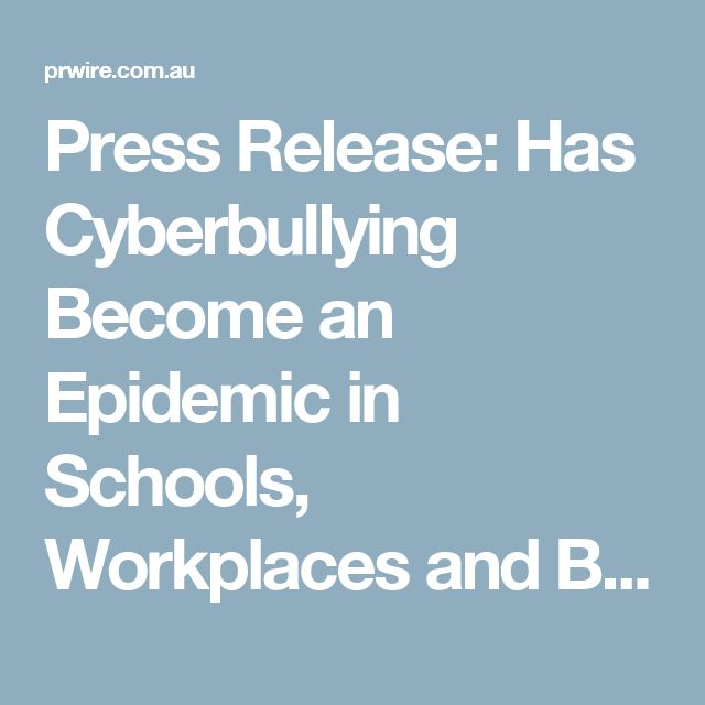 Press Release: Has Cyberbullying Become an Epidemic in Schools, Workplaces and Businesses?