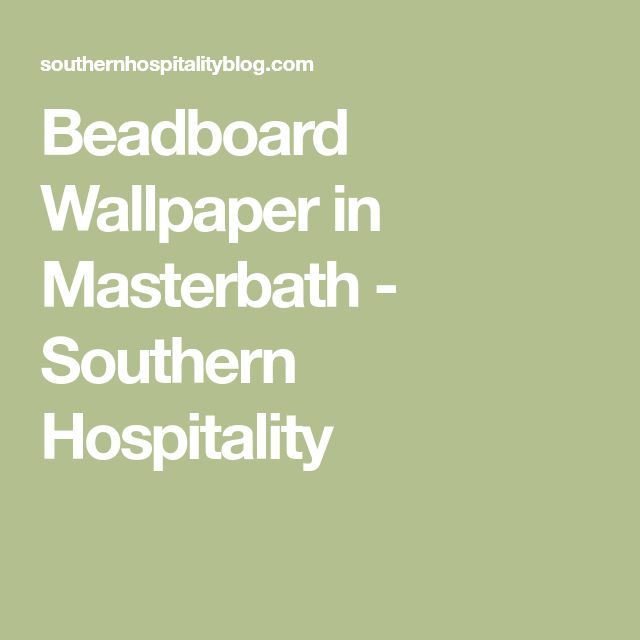 Beadboard Wallpaper in Masterbath - Southern Hospitality