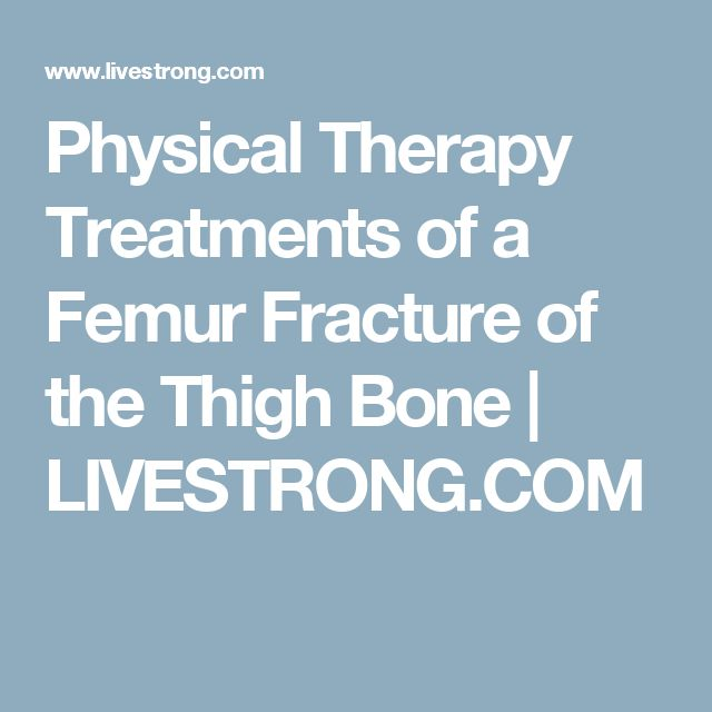 Physical Therapy Treatments of a Femur Fracture of the Thigh Bone   LIVESTRONG.COM
