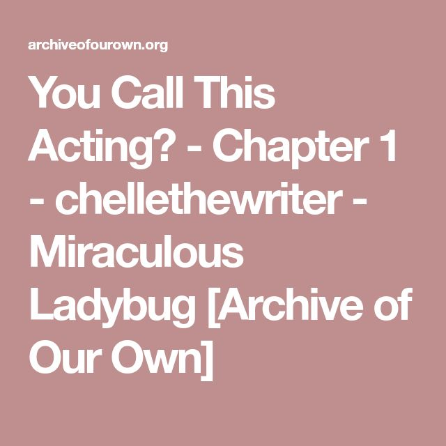 You Call This Acting? - Chapter 1 - chellethewriter - Miraculous Ladybug [Archive of Our Own]
