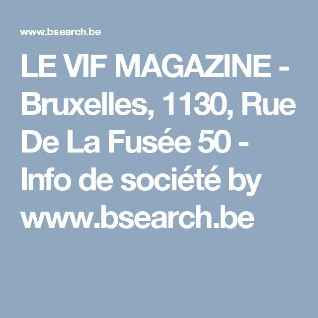 LE VIF MAGAZINE - Bruxelles, 1130, Rue De La Fusée 50 - Info de société by www.bsearch.be
