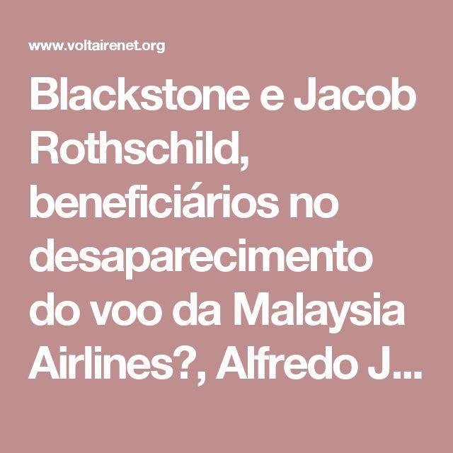 Blackstone e Jacob Rothschild, beneficiários no desaparecimento do voo da Malaysia Airlines?, Alfredo Jalife-Rahme