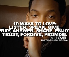 Will Smith quote on love. Will Smith has some amazing quotes on life, love, and happiness - it's great to hear an actor speak so well!