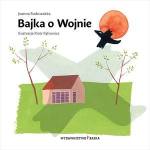 Bajka o Wojnie - Joanna Rudniańska - Wydawnictwo Bajka - książki dla dzieci