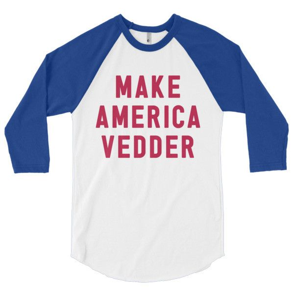 Make America Vedder baseball t-shirt. We donate 10% of each sale of this shirt to Pearl Jam's Vitalogy Foundation.