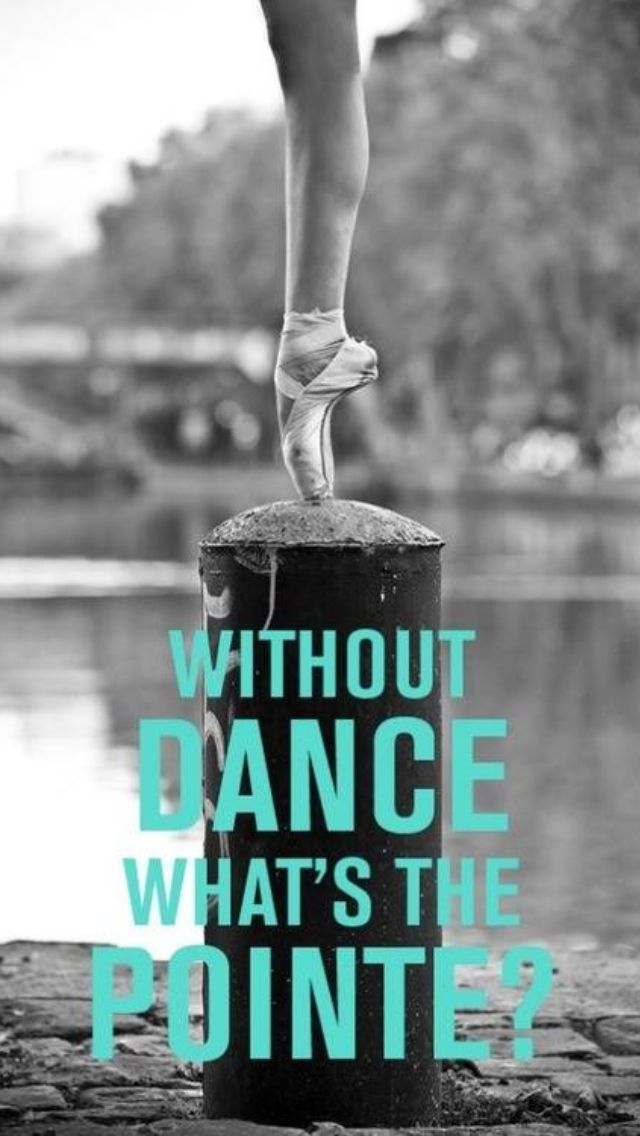 """""""Without dance whats the pointe?"""" Dance Quotes"""