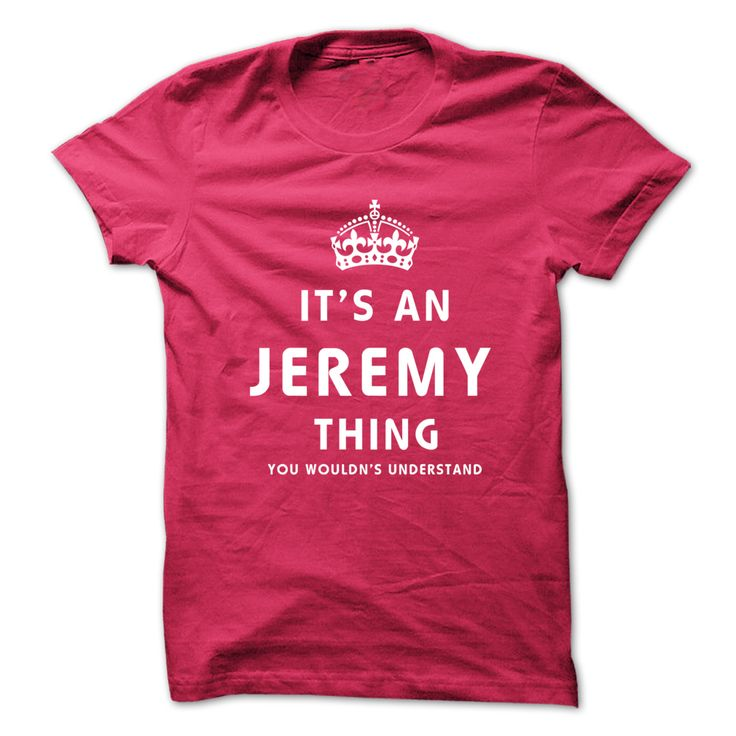 Its An JEREMY  ② Thing. You Wouldns UnderstandThis shirt is a MUST HAVE. NOT Available in any Stores.   Choose your color, style and Buy it now!cool t shirts,shirt design,custom tee shirts
