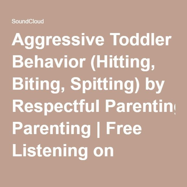 Aggressive Toddler Behavior (Hitting, Biting, Spitting) by Respectful Parenting | Free Listening on SoundCloud