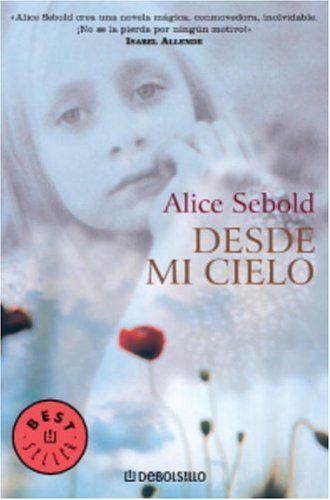 """"""" DESDE MI CIELO """". Alice Sebold. Una nena es violada i assassinada. Des de el cel segueix l'investigació del seu assessinat que es fa en la terra. Llibre molt curiós del que es va fer una pelicula."""