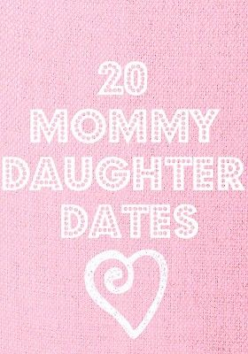20 Mommy Daughter Dates
