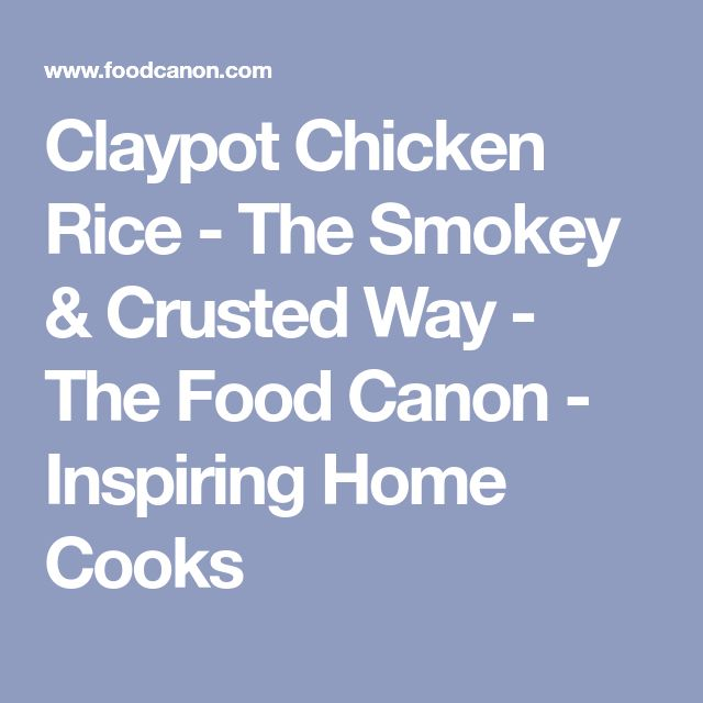 Claypot Chicken Rice - The Smokey & Crusted Way - The Food Canon - Inspiring Home Cooks