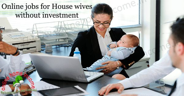 5 Best online Jobs for House wives & work at home moms : http://www.onlinehomeincome.in/highest-paid-online-jobs-for-housewives-and-moms.php