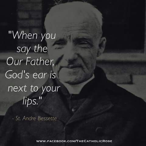 """""""When you say the Our Father, God's ear is next to your lips.""""--St Andre Bessette #catholic #quotes"""