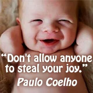 """"""" Don't allow anyone to steal your joy. """" Paulo Coelho"""