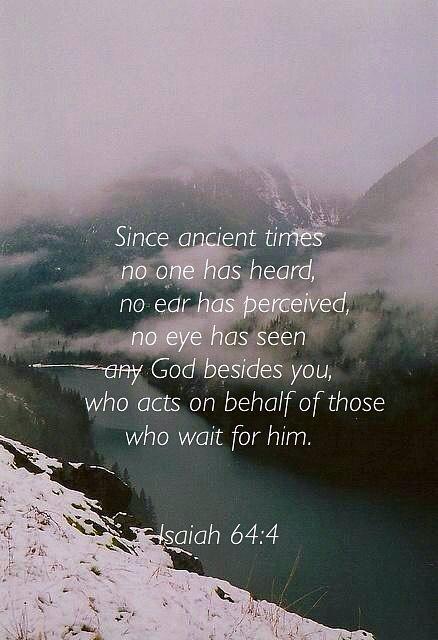 Isaiah 64:4                                                                                                                                                                                 More
