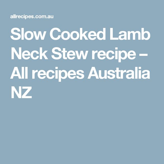 Slow Cooked Lamb Neck Stew recipe – All recipes Australia NZ