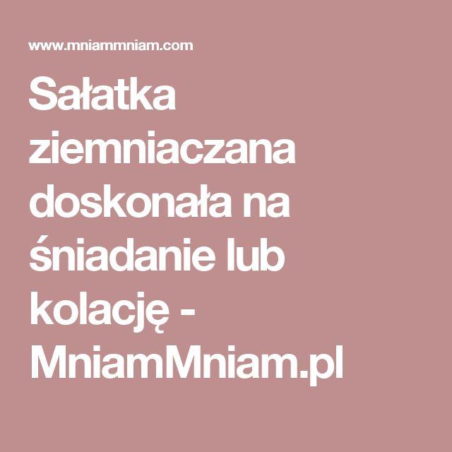Sałatka ziemniaczana doskonała na śniadanie lub kolację -  MniamMniam.pl