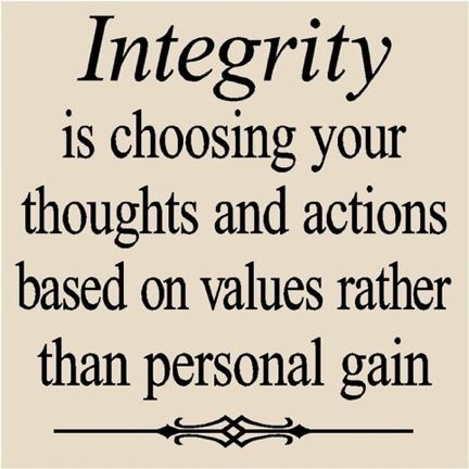 """""""Integrity is choosing your thoughts and actions based on values rather than personal gain."""""""