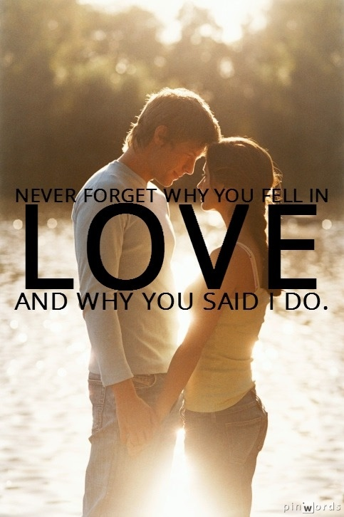 Never forget why you fell in LOVE and why you said I Do.