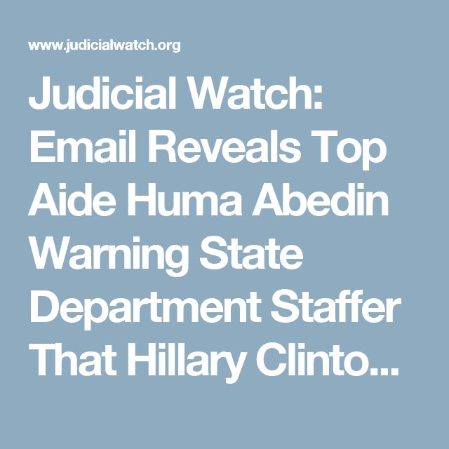 """Judicial Watch: Email Reveals Top Aide Huma Abedin Warning State Department Staffer That Hillary Clinton Is """"Often Confused"""""""