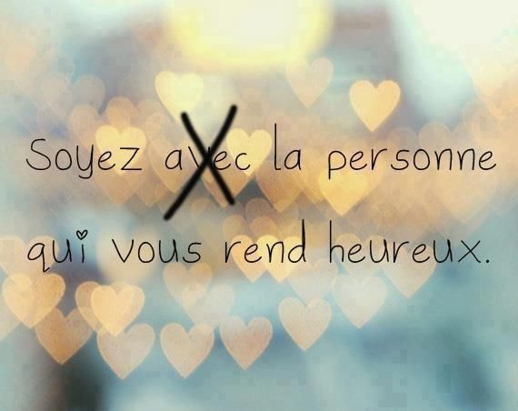 be (with) the person who makes you happy.