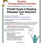 This classroom tested product includes the complete analysis for the STAAR released test selection: Robot on the Ice. It is released as a 6th grade...