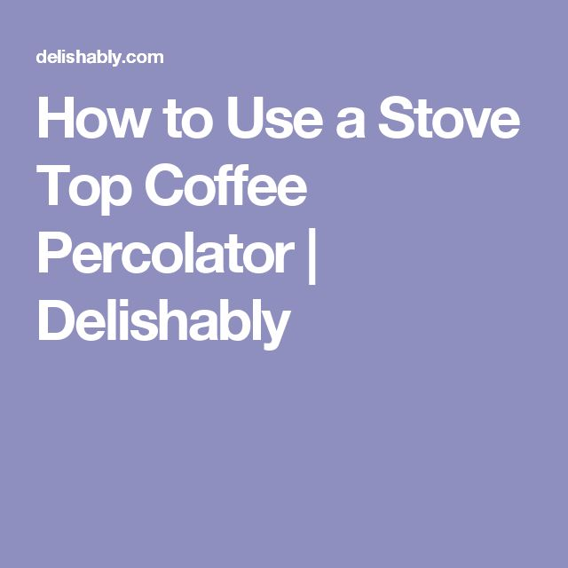 How to Use a Stove Top Coffee Percolator | Delishably #CoffeePercolator